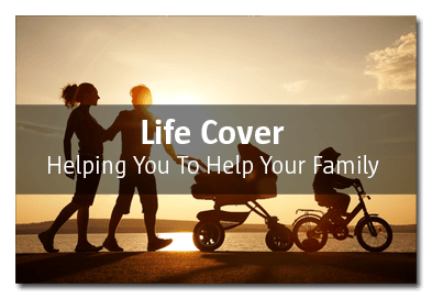 Life Cover Helping you to help your family